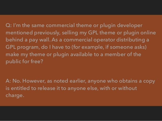 RESELLING RESELLING COMMERCIAL PLUGINS AND THEMES - WPANDLEGALSTUFF ▸ comply with the GPL ▸ not infringe any trademark or ...