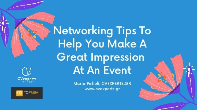 Networking Tips To Help You Make A Great Impression At An Event Maria Pafioli, CVEXPERTS.GR www.cvexperts.gr