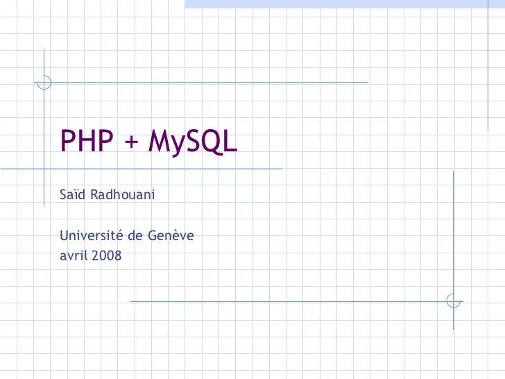 PHP + MySQL Saïd Radhouani Université de Genève avril 2008
