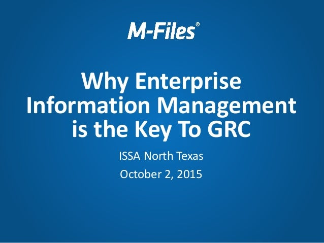ISSA North Texas October 2, 2015 Why Enterprise Information Management is the Key To GRC