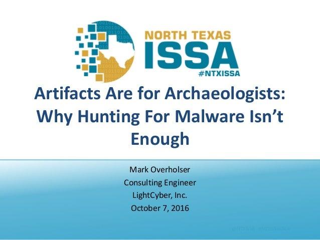 @NTXISSA#NTXISSACSC4 ArtifactsAreforArchaeologists: WhyHuntingForMalwareIsn't Enough MarkOverholser Consultin...