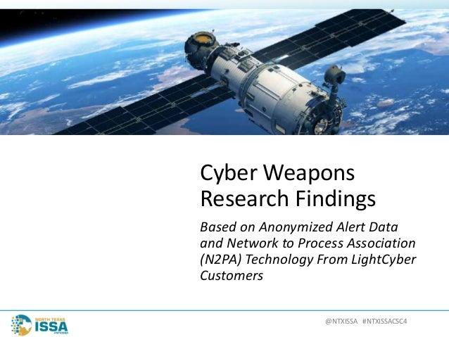 @NTXISSA#NTXISSACSC4 CyberWeapons ResearchFindings BasedonAnonymizedAlertData andNetworktoProcessAssociatio...