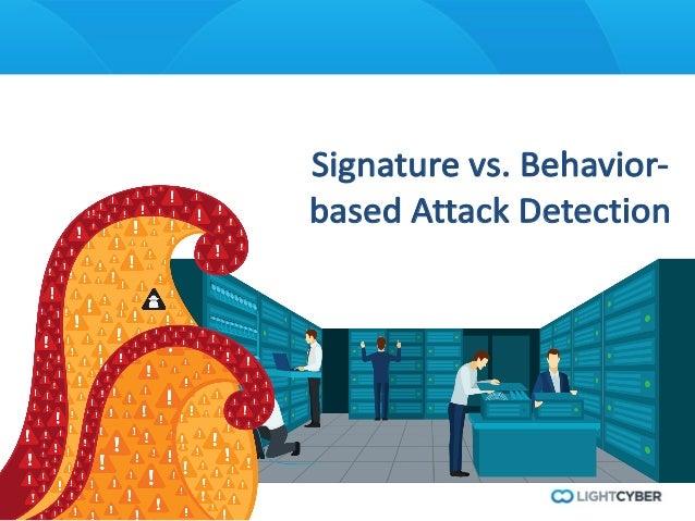 19 Signaturevs.Behavior- basedAttackDetection