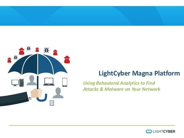 LightCyberMagnaPlatform UsingBehavioralAnalyticstoFind Attacks&MalwareonYourNetwork