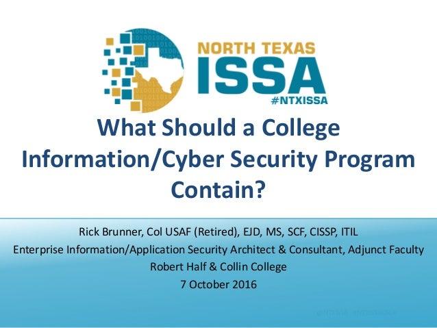 @NTXISSA#NTXISSACSC4 WhatShouldaCollege Information/CyberSecurityProgram Contain? RickBrunner,ColUSAF(Retire...