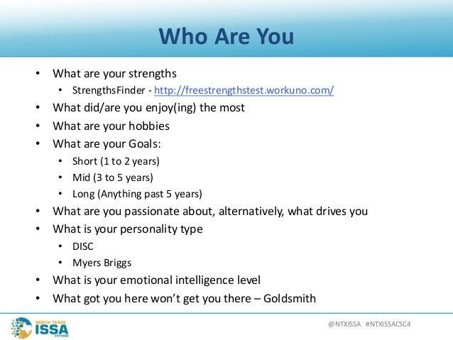 @NTXISSA#NTXISSACSC4 WhoAreYou • Whatareyourstrengths • StrengthsFinder- http://freestrengthstest.workuno.com/ •...