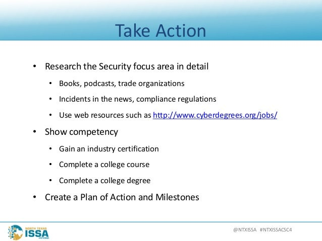 @NTXISSA#NTXISSACSC4 TakeAction • ResearchtheSecurityfocusareaindetail • Books,podcasts,tradeorganizations • ...