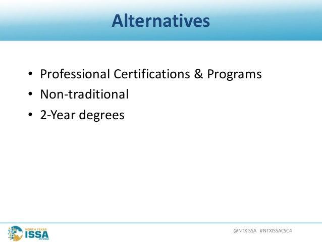 @NTXISSA#NTXISSACSC4 Alternatives • ProfessionalCertifications&Programs • Non-traditional • 2-Yeardegrees