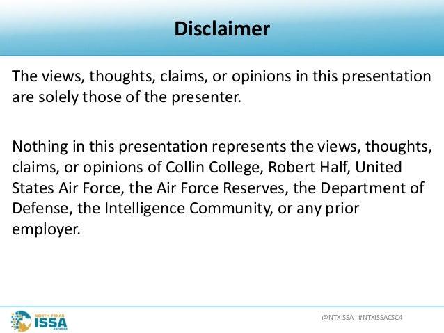 @NTXISSA#NTXISSACSC4 Disclaimer Theviews,thoughts,claims,oropinionsinthispresentation aresolelythoseofthe...