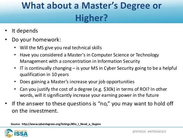 @NTXISSA#NTXISSACSC4 WhataboutaMaster'sDegreeor Higher? • Itdepends • Doyourhomework: • WilltheMSgiveyour...