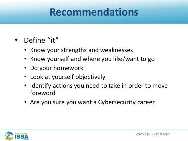 "@NTXISSA#NTXISSACSC4 Recommendations • Define""it"" • Knowyourstrengthsandweaknesses • Knowyourselfandwhereyoul..."