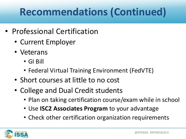 @NTXISSA#NTXISSACSC4 Recommendations(Continued) • ProfessionalCertification • CurrentEmployer • Veterans • GIBill •...