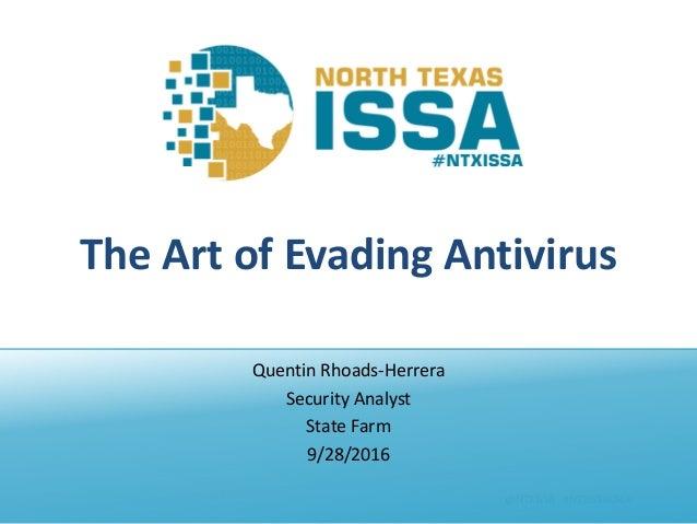 @NTXISSA#NTXISSACSC4 TheArtofEvadingAntivirus QuentinRhoads-Herrera SecurityAnalyst StateFarm 9/28/2016