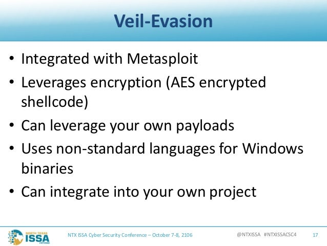 @NTXISSA#NTXISSACSC4 Veil-Evasion • IntegratedwithMetasploit • Leveragesencryption(AESencrypted shellcode) • Can...