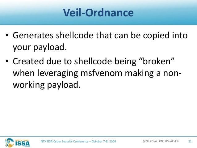 @NTXISSA#NTXISSACSC4 Veil-Ordnance • Generatesshellcodethatcanbecopiedinto yourpayload. • Createdduetoshellc...