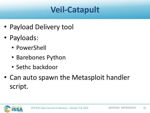 @NTXISSA#NTXISSACSC4 Veil-Catapult • PayloadDeliverytool • Payloads: • PowerShell • BarebonesPython • Sethc backdoor...