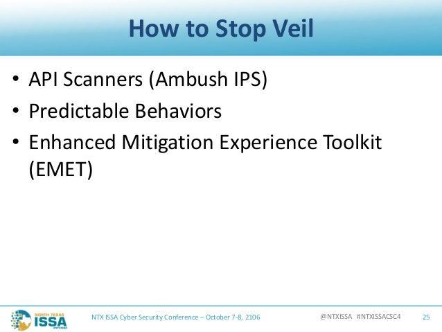 @NTXISSA#NTXISSACSC4 HowtoStopVeil • APIScanners(AmbushIPS) • PredictableBehaviors • EnhancedMitigationExperie...