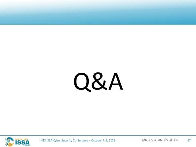 @NTXISSA#NTXISSACSC4 Q&A NTXISSACyberSecurityConference– October7-8,2106 27