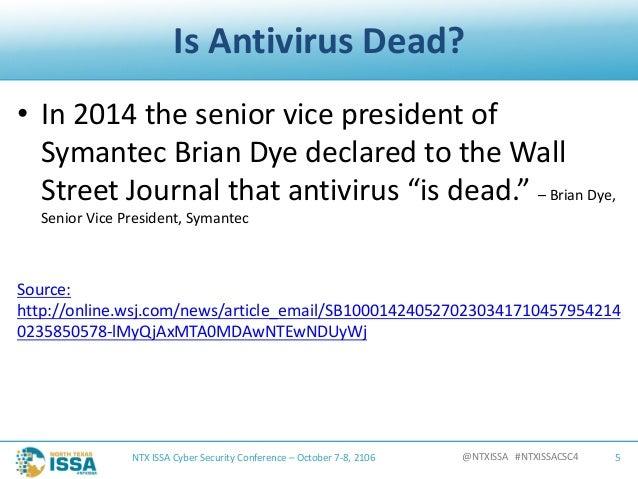 @NTXISSA#NTXISSACSC4 IsAntivirusDead? • In2014theseniorvicepresidentof SymantecBrianDyedeclaredtotheWall...