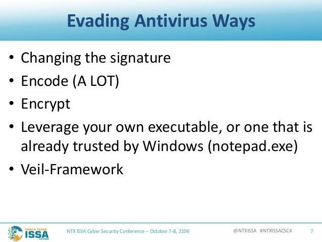 @NTXISSA#NTXISSACSC4 EvadingAntivirusWays • Changingthesignature • Encode(ALOT) • Encrypt • Leverageyourownexe...