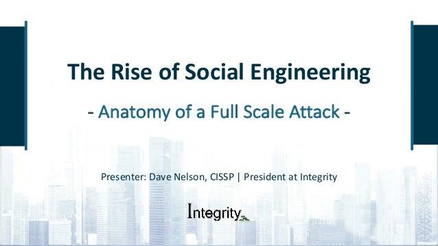 TheRiseofSocialEngineering - AnatomyofaFullScaleAttack- Presenter:DaveNelson,CISSP|PresidentatIntegrity