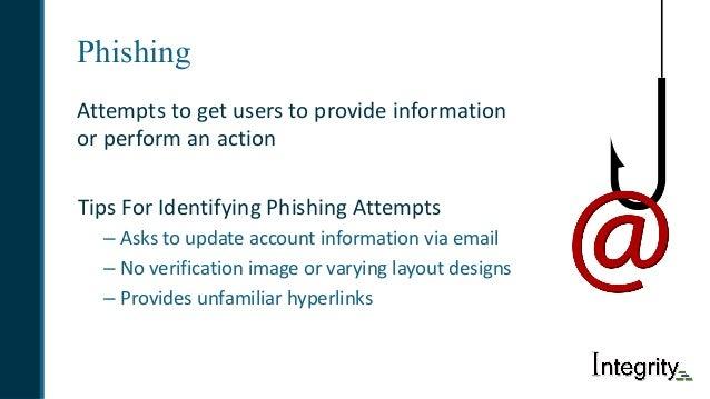 Phishing Attemptstogetuserstoprovideinformation orperformanaction TipsForIdentifyingPhishingAttempts – Asks...