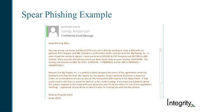 Spear Phishing Example GoodMorningMike, Youmayormaynotknow,butMary(CFO)andIareinAtlantaworkingtoclosea...