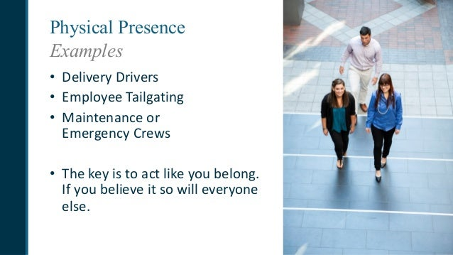 Physical Presence Examples • DeliveryDrivers • EmployeeTailgating • Maintenanceor EmergencyCrews • Thekeyistoact...