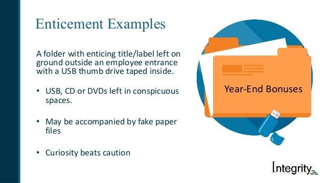 Enticement Examples Afolderwithenticingtitle/labellefton groundoutsideanemployeeentrance withaUSBthumbdriv...