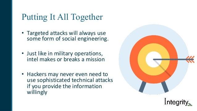 Putting It All Together • Targetedattackswillalwaysuse someformofsocialengineering. • Justlikeinmilitaryopera...