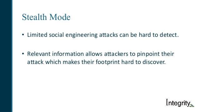 Stealth Mode • Limitedsocialengineeringattackscanbehardtodetect. • Relevantinformationallowsattackerstopinpoi...