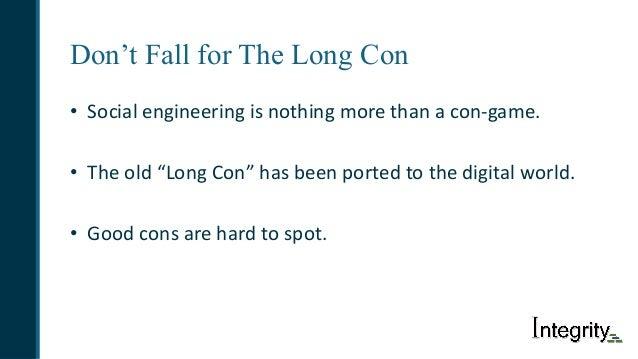 "Don't Fall for The Long Con • Socialengineeringisnothingmorethanacon-game. • Theold""LongCon""hasbeenportedto..."