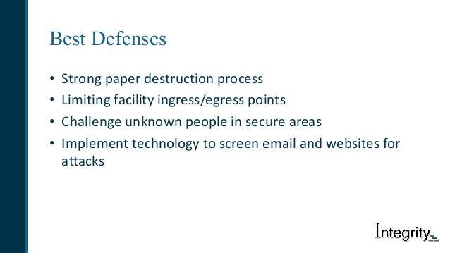 Best Defenses • Strongpaperdestructionprocess • Limitingfacilityingress/egresspoints • Challengeunknownpeopleins...