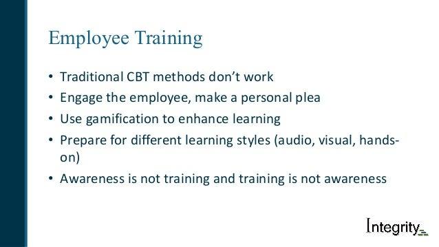Employee Training • TraditionalCBTmethodsdon'twork • Engagetheemployee,makeapersonalplea • Usegamificationtoe...