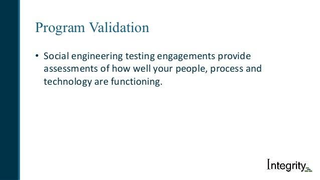 Program Validation • Socialengineeringtestingengagementsprovide assessmentsofhowwellyourpeople,processand tec...