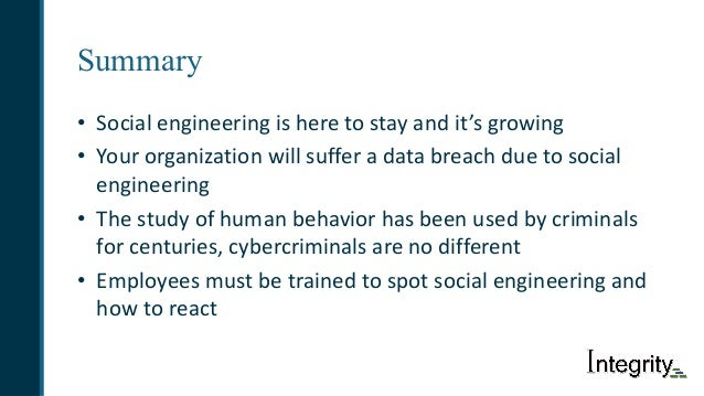 Summary • Socialengineeringisheretostayandit'sgrowing • Yourorganizationwillsufferadatabreachduetosocial...