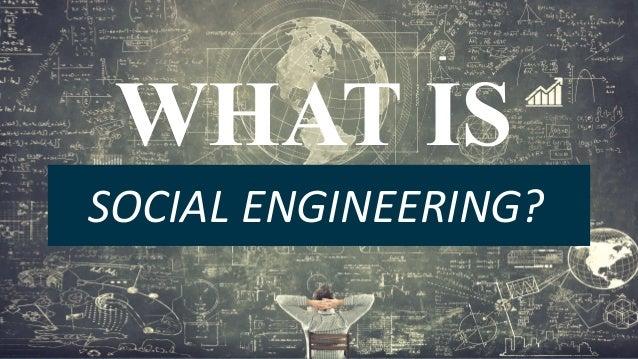 """Whatis""""SocialEngineering""""? WHAT IS SOCIALENGINEERING?"""