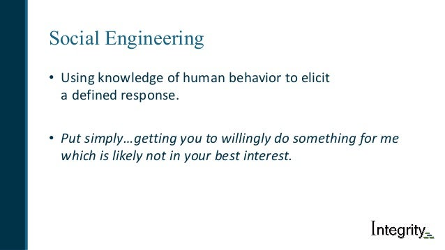 Social Engineering • Usingknowledgeofhumanbehaviortoelicit adefinedresponse. • Putsimply…gettingyoutowillingl...