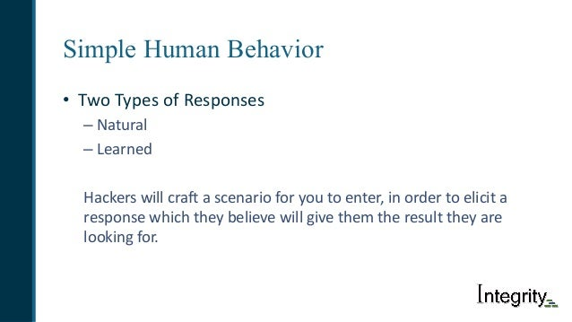 Simple Human Behavior • TwoTypesofResponses – Natural – Learned Hackerswillcraftascenarioforyoutoenter,inorde...