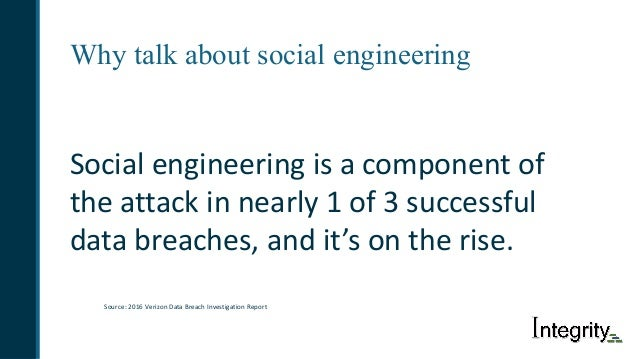 Why talk about social engineering Socialengineeringisacomponentof theattackinnearly1of3successful databreac...