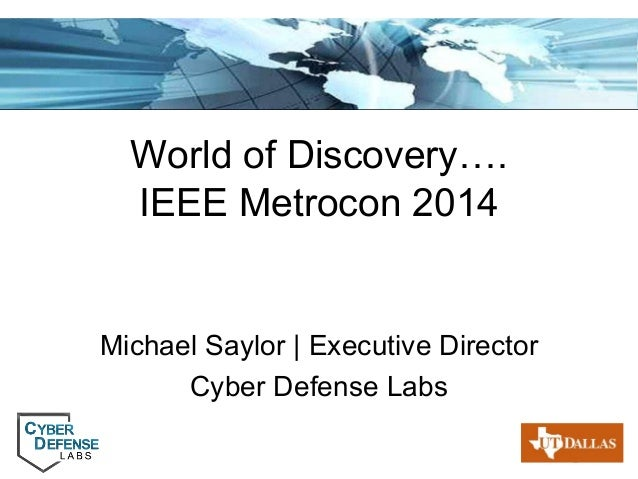Page 1 World of Discovery…. IEEE Metrocon 2014 Michael Saylor   Executive Director Cyber Defense Labs