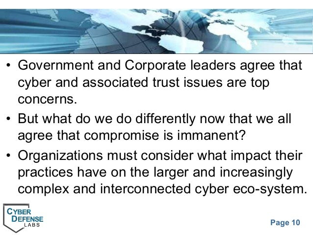Page 10 • Government and Corporate leaders agree that cyber and associated trust issues are top concerns. • But what do we...