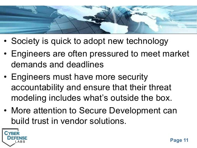 Page 11 • Society is quick to adopt new technology • Engineers are often pressured to meet market demands and deadlines • ...