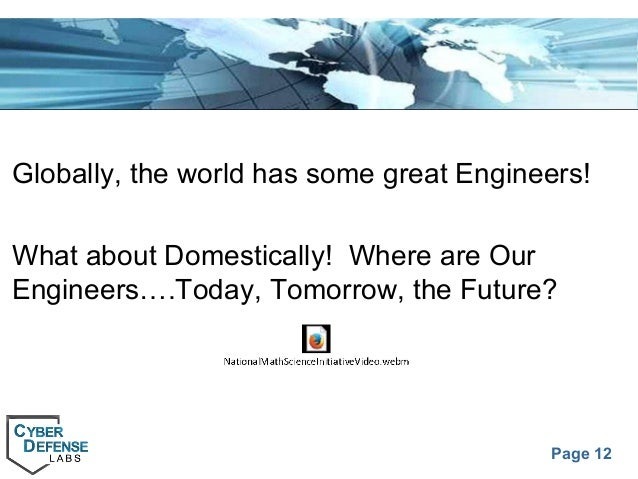 Page 12 Globally, the world has some great Engineers! What about Domestically! Where are Our Engineers….Today, Tomorrow, t...