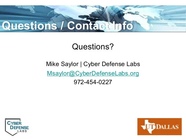 Page 17 Questions? Mike Saylor   Cyber Defense Labs Msaylor@CyberDefenseLabs.org 972-454-0227 Questions / Contact Info