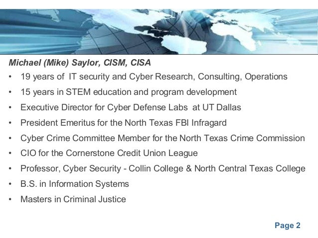 Page 2 Michael (Mike) Saylor, CISM, CISA • 19 years of IT security and Cyber Research, Consulting, Operations • 15 years i...