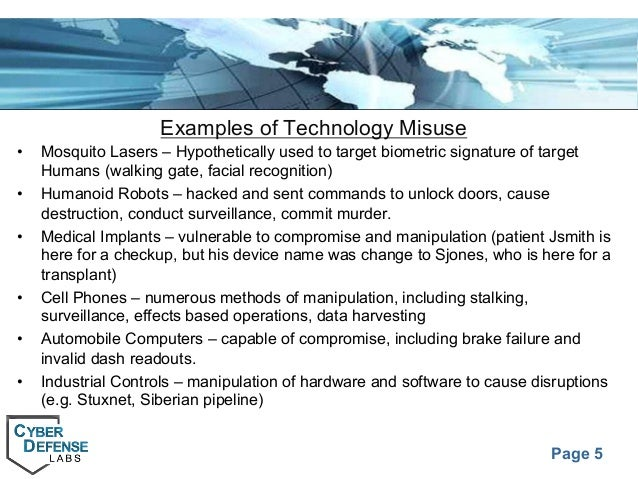 Page 5 Examples of Technology Misuse • Mosquito Lasers – Hypothetically used to target biometric signature of target Human...
