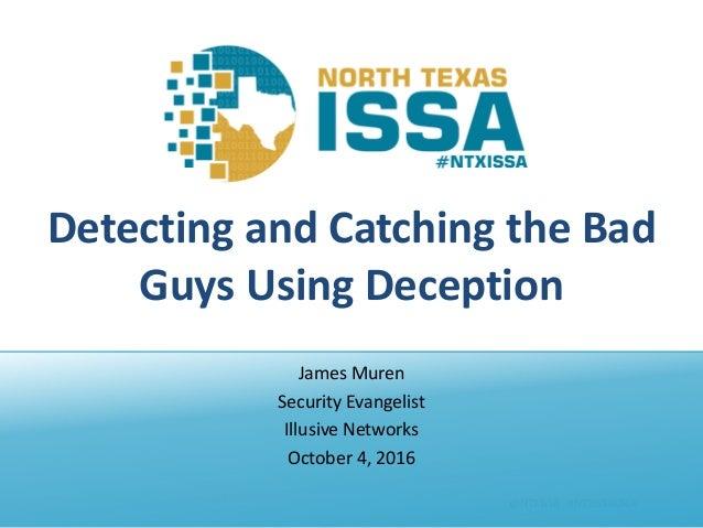 @NTXISSA#NTXISSACSC4 DetectingandCatchingtheBad GuysUsingDeception JamesMuren SecurityEvangelist IllusiveNetw...