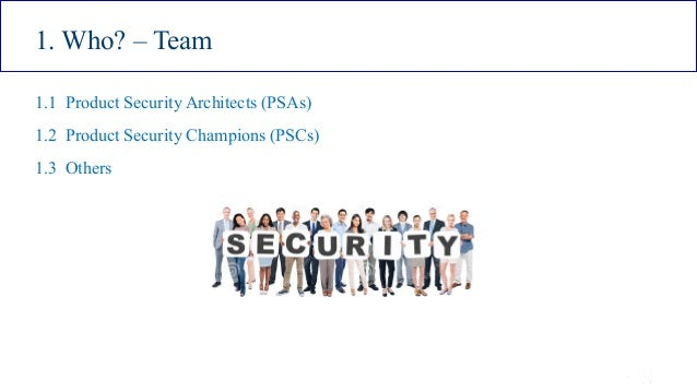 ISSA Cyber Security Conference 4 2016 Intel Public 6 1. Who? – Team 1.1 Product Security Architects (PSAs) 1.2 Product Sec...
