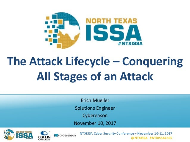 NTXISSA Cyber Security Conference – November 10-11, 2017 @NTXISSA #NTXISSACSC5 The Attack Lifecycle – Conquering All Stage...